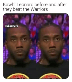 Memes, Kawhi Leonard, and 🤖: Kawhi Leonard before and after  they beat the WWarriors  @NBAMEMES The Klaw still looks the same 😂 https://t.co/5ZfCRfi50h