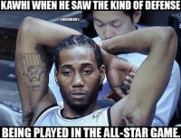 Nba, Game, and Games: KAWHI WHEN HE SAWTHE KIND OF DEFENSE  @HBAMEMES  BEING PLAYEDIN THEALL-STAR GAME. Kawhi is ready for the games to start mattering again. #Spurs Nation