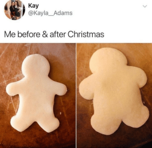 Kayla: Kay  @Kayla_Adams  Me before & after Christmas
