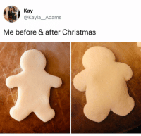 Baked, Christmas, and Memes: Kay  @Kayla_Adams  Me before & after Christmas Bloated and baked.