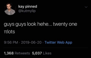 Pinned: kay pinned  @kutmylip  guys guys look hehe... twenty one  πιots  9:56 PM 2019-06-20 Twitter Web App  1,368 Retweets 5,037 Likes