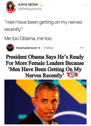 "Gif, Obama, and Tumblr: KAYA NOVA  @thekayanova  men have been getting on my nerves  recently""  Me  too Obama,me too.  theshaderoom# . Follow  President Obama Says He's Ready  For More Female Leaders Because  'Men Have Been Getting On My  Nerves Recently TR purple-apricots:"