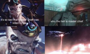 prophet of comedy: Kayes  it's so sad that master chief was  killed by joe  who the hell is master chief  joe mama prophet of comedy