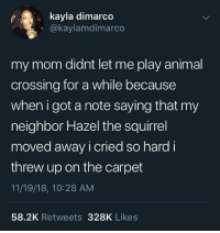 Nostalgia: kayla dimarc  O@kaylamdimarco  my mom didnt let me play animal  crossing for a while because  when i got a note saying that my  neighbor Hazel the squirrel  moved away i cried so hard i  threw up on the carpet  11/19/18, 10:28 AM  58.2K Retweets 328K Likes Nostalgia
