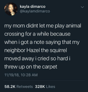 Nostalgia by Nagoob_7 MORE MEMES: kayla dimarc  O@kaylamdimarco  my mom didnt let me play animal  crossing for a while because  when i got a note saying that my  neighbor Hazel the squirrel  moved away i cried so hard i  threw up on the carpet  11/19/18, 10:28 AM  58.2K Retweets 328K Likes Nostalgia by Nagoob_7 MORE MEMES