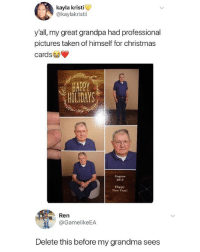 Christmas, Grandma, and Memes: kayla kristi  @kaylakristi  y'all, my great grandpa had professional  pictures taken of himself for christmas  cards  HAPPY  HOLIDAYS  Eugene  2017  Happy  New Yeart  : Ren  @GamelikeEA  Delete this before my grandma sees 🤣Legendary