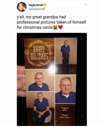 Christmas, Memes, and New Year's: kayla kristi  @kaylakristii  y'all, my great grandpa had  professional pictures taken of himself  for christmas cards  HAPPY  HOLIDAYS  Eugene  2017  Happy  New Year! Eugene out here doing power moves 👏 | Follow @aranjevi for more!