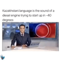 Funny, Wtf, and Diesel: Kazakhstani language is the sound of a  diesel engine trying to start up in -40  degrees  IP Wtf clip of the day😂💀