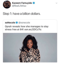 Oprah Winfrey, Free, and The Weekend: Kazeem Famuyide  @Real LifeKaz  Step 1: have a billion dollars.  xoNecole @xonecole  Oprah reveals how she manages to stay  stress free at 64! xon.ec/2DCz7ic Dumping on the weekend