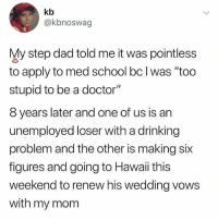 "My chest!😂😂😂😂😂 . . Via @will_ent KraksTV Funny humor bants: kb  @kbnoswag  My step dad told me it was pointless  to apply to med school bc l was ""too  stupid to be a doctor""  8 years later and one of us is an  unemployed loser with a drinking  problem and the other is making six  figures and going to Hawaii this  weekend to renew his wedding vows  with my mom My chest!😂😂😂😂😂 . . Via @will_ent KraksTV Funny humor bants"