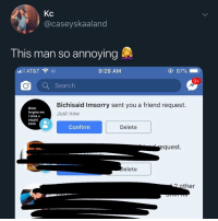 Bitch, Bored, and Funny: Kc  @caseyskaaland  I his man SO annoving  9:28 AM  87%  Q Search  Bichisaid Imsorry sent you a friend request.  Just now  Bitch  forgive me  I miss u  stupid  bitch  Confirmm  Delete  equest.  elete  ther Drop some break up stories in the comments I'm bored