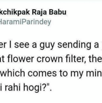 "Seriously! rvcjinsta: kchikpak Raja Babu  Haram iParindey  er I see a guy sending a  t flower crown filter, the  which comes to my min  i rahi hogi?"" Seriously! rvcjinsta"