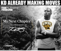 Kevin Durant, Virginia, and Next: KD ALREADY MAKING MOVES  THEPLAYERS  TRIBUNE  My Next Chapter  KEVIN DURANT  1-1  @NBAMEMES Kevin Durant joins UMBC after they upset #1 seed Virginia! 😂 https://t.co/X2Wst06JAW