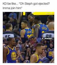 """I don't get why KD walked out with him 💀😂👀 - Follow @_nbamemes._: KD be like... """"Oh Steph got ejected?  Imma join him""""  BREEN  びRRY  E_NBAMEMES.  35 I don't get why KD walked out with him 💀😂👀 - Follow @_nbamemes._"""