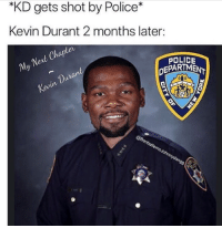 Police: *KD gets shot by Police*  Kevin Durant 2 months later:  Chaptev  ent  My  POLICE  DEPARIMEN