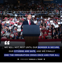 We must finish the job that we started by being STRONG at the border.: KD  U M  TRUM  TRUMP  WE WILL NOT REST UNTIL OUR BORDER IS SECURE,  OUR CITIZENS ARE SAFE, AND WE FINALLY  END THE IMMIGRATION CRISIS ONCE AND FOR ALL.  ★-PRESIDENT DONALD J. TRUMP ★ We must finish the job that we started by being STRONG at the border.