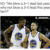 "whynot: KD: ""We blew a 3-1 lead last year,  why not blow a 3-0 lead this year  fam?  la NBAMEMES  35  30  ERROR whynot"