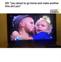 """Another One, Memes, and Home: KD: """"you about to go home and make another  One aint you""""  IG@TURF  COMEDI 😂😂"""