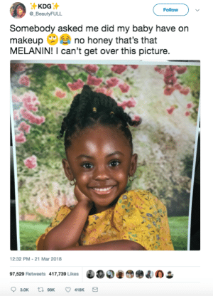 Makeup, Live, and Baby: KDG  Follow  Somebody asked me did my baby have on  makeup no honey that's that  MELANIN! I can't get over this picture  12:32 PM -21 Mar 2018  97,529 Retweets 417,739 Likes  418K Live and let live!