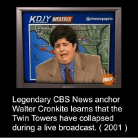 😪 https://t.co/Mvrygp2oMz: KDIY WEATHER  @cheetopapito  10  Laguna  Legendary CBS News anchor  Walter Cronkite learns that the  Twin Towers have collapsed  during a live broadcast. ( 2001 ) 😪 https://t.co/Mvrygp2oMz