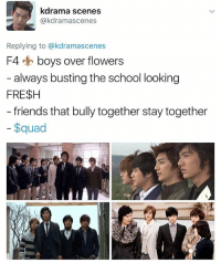 Af, Friends, and Memes: kdrama scenes  @kdramascenes  Replying to @kdramascenes  F4 boys over flowers  always busting the school looking  FRE$H  friends that bully together stay together  $quad cringy af but i liked it . . . . . Credit to owner✌
