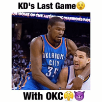 Memes, Last Game, and The Play: KD's Last Game  HOME OFTME  OKLAHOM  CITY  With OKC The moment he knew what the play was😂😈🤘