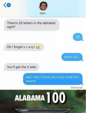 anaconda: Ke  9  Dad>  There's 20 letters in the alphabet  right?  26  oh I forgot u raqtⓦ  that's 25..  You'll get the d later  dad i don't think you know what this  means  Delivered  ALABAMA 100