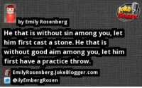 Memes, Good, and 🤖: ke  by Emily Rosenberg  He that is without sin among you, let  him first cast a stone. He that is  without good aim among you, let him  first have a practice throw.  EmilyRosenberg.JokeBlogger.com  ilyEmbergRosen https://t.co/JdCTtBMR7S by @ilyEmbergRosen https://t.co/owXKlRmUHR