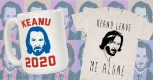 Keanu Reeves is everywhere right now, and he's kind of a sensation. We hope you enjoy this list of city burnin' Keanu products.: KEANU LEAVE  KEANU  2020  ME ALONE Keanu Reeves is everywhere right now, and he's kind of a sensation. We hope you enjoy this list of city burnin' Keanu products.