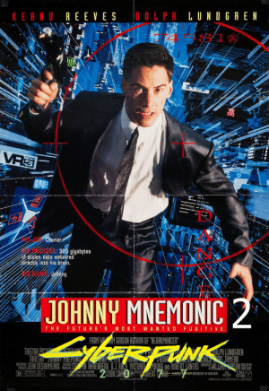 "Apparently, Brain, and Columbia: KEANU REEVES DOLPH LUNOGREN  Autoo  VRS  TYPE  SJOR Courier  320 gigabytes  of stolen data wetwired  directly into his brain.  Jonny  JOHNNY MNEMONIC2  WANTED FUGITIVE  THE FUT URE S MOST  FROM GIBSON AUTHOR OF ""NEUROMANCER""  INK  OLPH LUNDGREN  GJAMERO  TRISTAR PCT  TAKESH  JEAN DESORMEAUX  ni  
