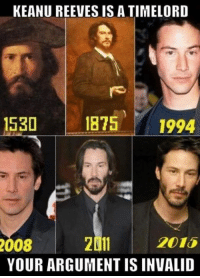 keanu reeve: KEANU REEVES IS A TIMELORD  530  1875  1994  2015  2011  2008  YOUR ARGUMENT IS INVALID