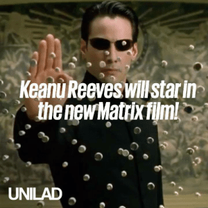 Keanu Reeves returns as Neo for The Matrix 4! 😲🙌: Keanu Reeves willstar in  the new Matrix film!  UNILAD Keanu Reeves returns as Neo for The Matrix 4! 😲🙌