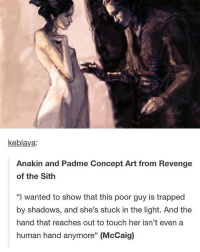 Keblava Anakin And Padme Concept Art From Revenge Of The Sith I Wanted To Show That This Poor Guy Is Trapped By Shadows And She S Stuck In The Light And The Hand