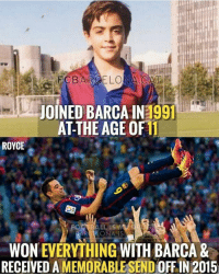 Xavi 👊❤: keeECBAROELO  7-EC BARGE LON  JOINED BARCA IN3991  AT-THE AGE OF 11  ROYCE  WON EVERYTHING WITH BARCA &  RECEIVED A MEMORABLE SEND OFF IN 2015 Xavi 👊❤