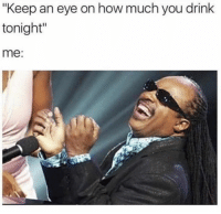 """Dank, 🤖, and How: """"Keep an eye on how much you drink  tonight""""  me: Will do"""