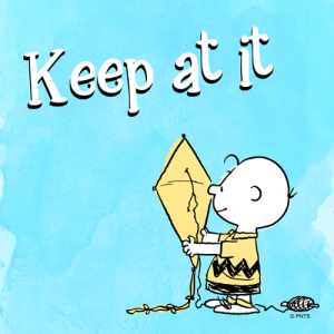 Keep on trying.: Keep at it Keep on trying.