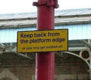 Worth it: Keep back from  the platform edge  or you may get sucked off Worth it