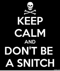 snitch: KEEP  CALM  AND  DON'T BE  A SNITCH  COM