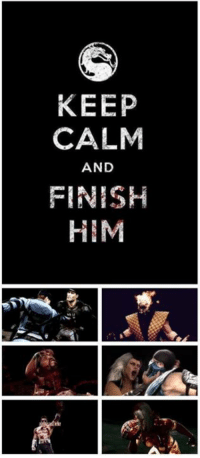 Thought this was cool  - Peter: KEEP  CALM  AND  FINISH  HIM Thought this was cool  - Peter