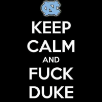 sometimes you have to spell it out to the Dookies!! I am calm! Yeah, no roof!: KEEP  CALM  AND  FUCK  DUKE sometimes you have to spell it out to the Dookies!! I am calm! Yeah, no roof!