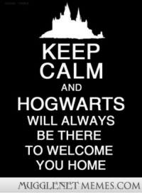 """Memes, Heart, and Home: KEEP  CALM  AND  HOGWARTS  WILL ALWAYS  BE THERE  TO WELCOME  YOU HOME  MUGGLENET MEMES.COM <p>Where Our Heart Will Always Be <a href=""""http://ift.tt/14OMvnm"""">http://ift.tt/14OMvnm</a></p>"""