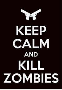 Lord Of Gamers: KEEP  CALM  AND  KILL  ZOMBIES Lord Of Gamers