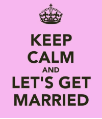 lets get married: KEEP  CALM  AND  LET'S GET  MARRIED