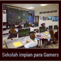 Love, Keep Calm, and Indonesian (Language): KEEP CALM AND LOVE DO  Sekolah impian para Gamers