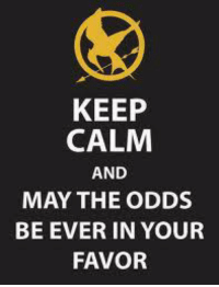 Keep Calm!!: KEEP  CALM  AND  MAY THE ODDS  BE EVER IN YOUR  FAVOR Keep Calm!!