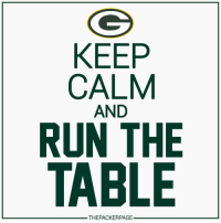 Tomorrow. RunTheTable Packers NFL GoPackGo: KEEP  CALM  AND  RUN THE  TABLE  THEPACKERPAGE Tomorrow. RunTheTable Packers NFL GoPackGo