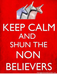shunned: KEEP CALM  AND  SHUN THE  NON  BELIEVERS  the magicneverends.tumblr.com