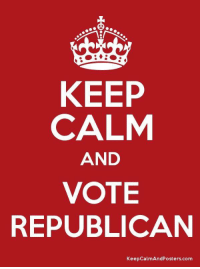 republican: KEEP  CALM  AND  VOTE  REPUBLICAN  KeepCalmAndPosters.com