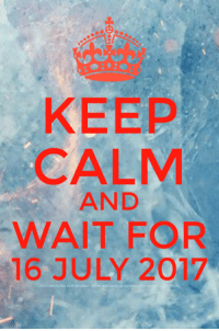 Game of Thrones, Keep Calm, and July: KEEP  CALM  AND  WAIT FOR  16 JULY 2017