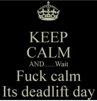 Going to party Deadlift parteyy 🔥 @squat.bench.deadlift @powerliftinglol: KEEP  CALM  AND  Wait  Fuck calm  Its deadlift day Going to party Deadlift parteyy 🔥 @squat.bench.deadlift @powerliftinglol